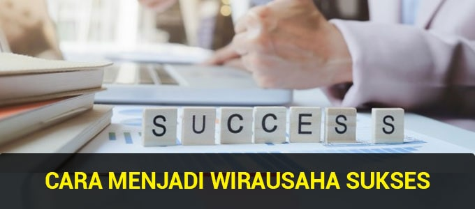 Cara Menjadi Wirausaha Sukses