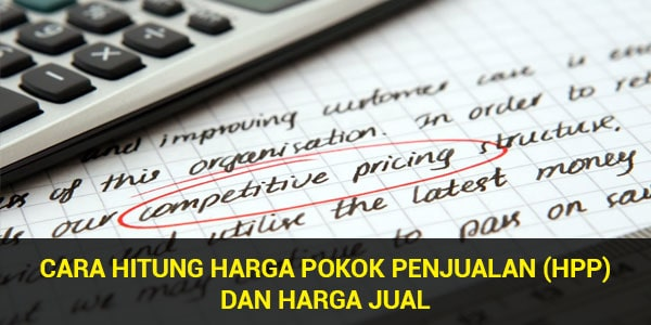 Cara Menentukan Harga Pokok Penjualan (HPP) Dan Harga Jual