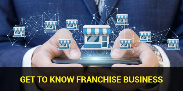 Get to know Franchise Business and its advantages