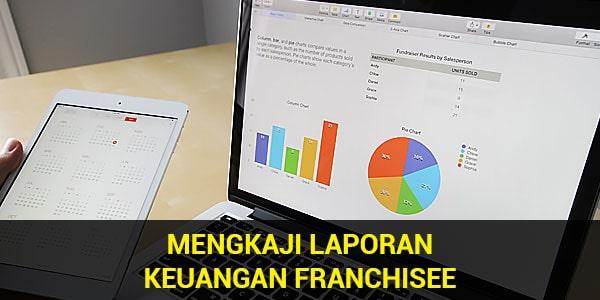 Mengkaji Laporan Keuangan Franchisee, Seberapa Penting Bagi Franchisor