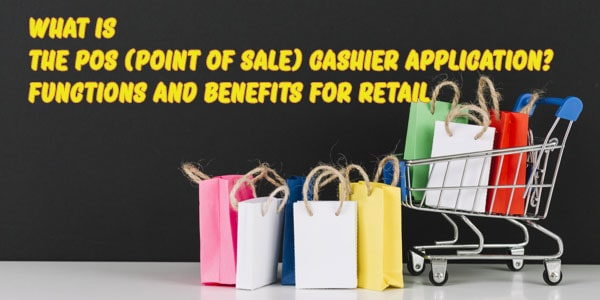 What Is a Point of Sale (POS) System? Features and Benefits for Retailer