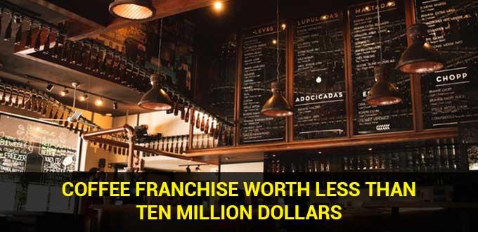 coffee franchise worth less than ten million dollars