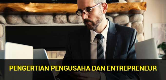 Pengertian Pengusaha dan Entrepreneur