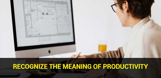 Recognize the Meaning of Productivity