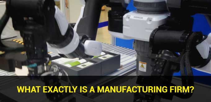 what exactly is a manufacturing firm